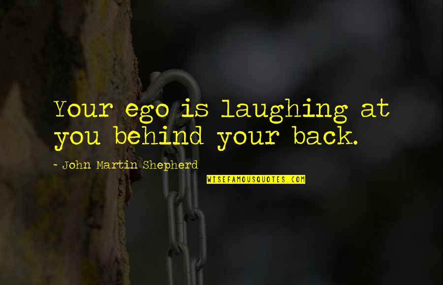 Grief And The Ocean Quotes By John Martin Shepherd: Your ego is laughing at you behind your