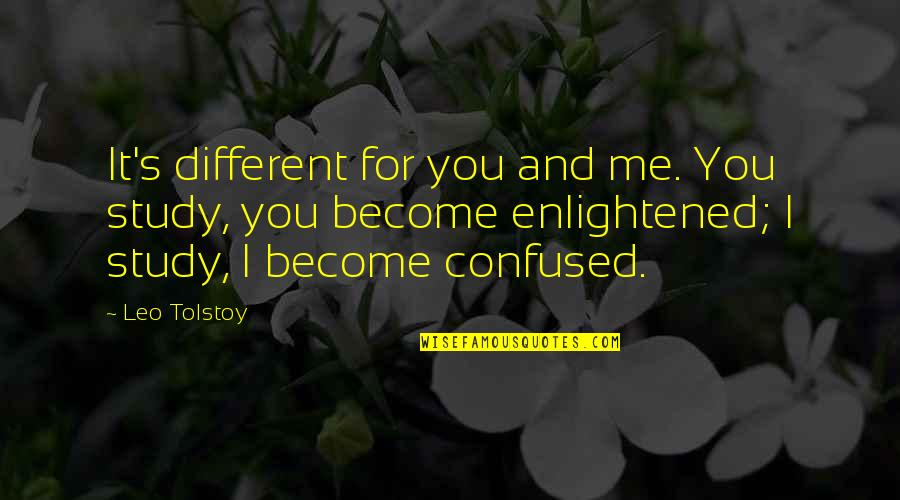 Grief And The Ocean Quotes By Leo Tolstoy: It's different for you and me. You study,