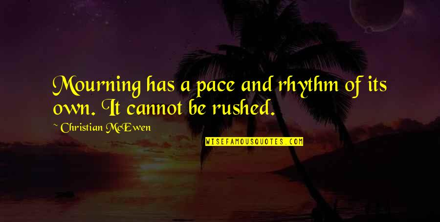 Grief Christian Quotes By Christian McEwen: Mourning has a pace and rhythm of its