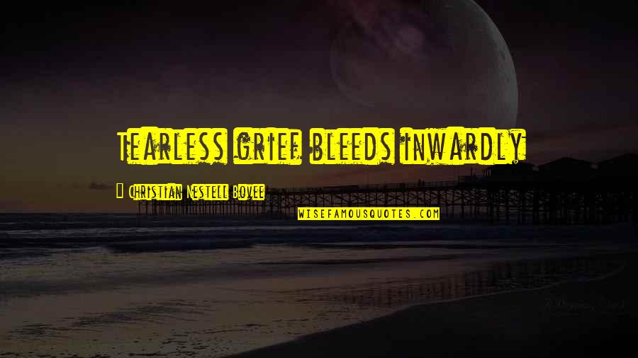 Grief Christian Quotes By Christian Nestell Bovee: Tearless grief bleeds inwardly