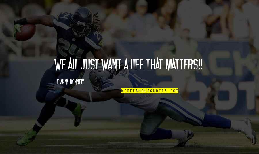 Grief Christian Quotes By Dianna Donnely: We all just want a life that matters!!