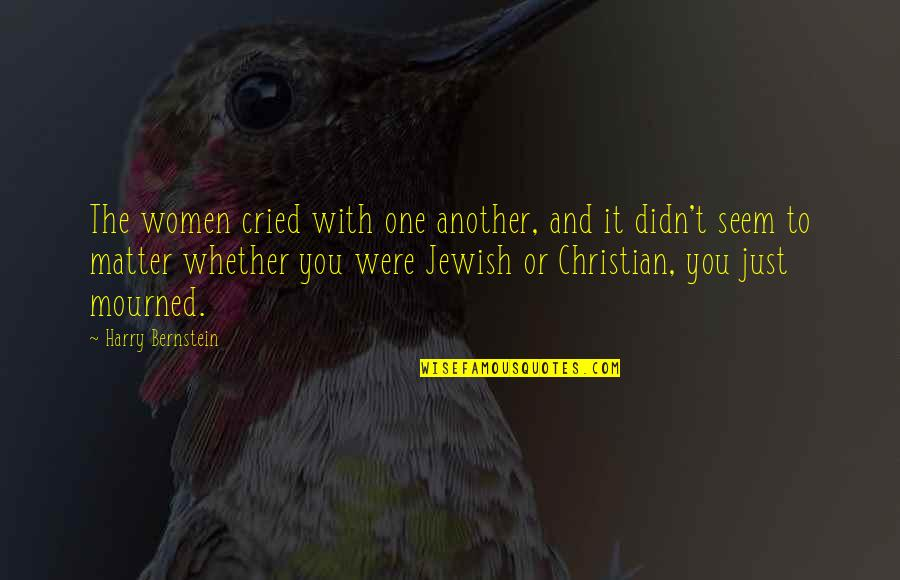 Grief Christian Quotes By Harry Bernstein: The women cried with one another, and it