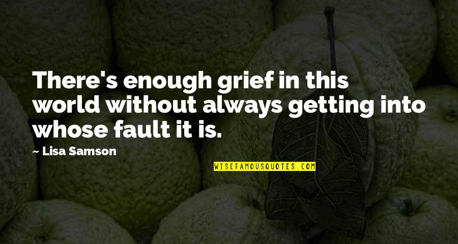 Grief Christian Quotes By Lisa Samson: There's enough grief in this world without always