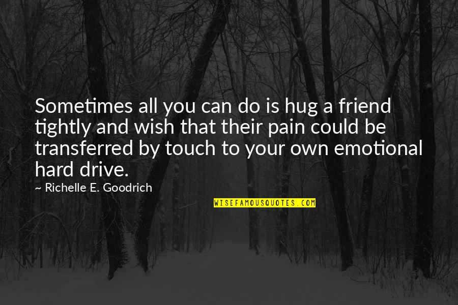 Grieving Friend Quotes By Richelle E. Goodrich: Sometimes all you can do is hug a