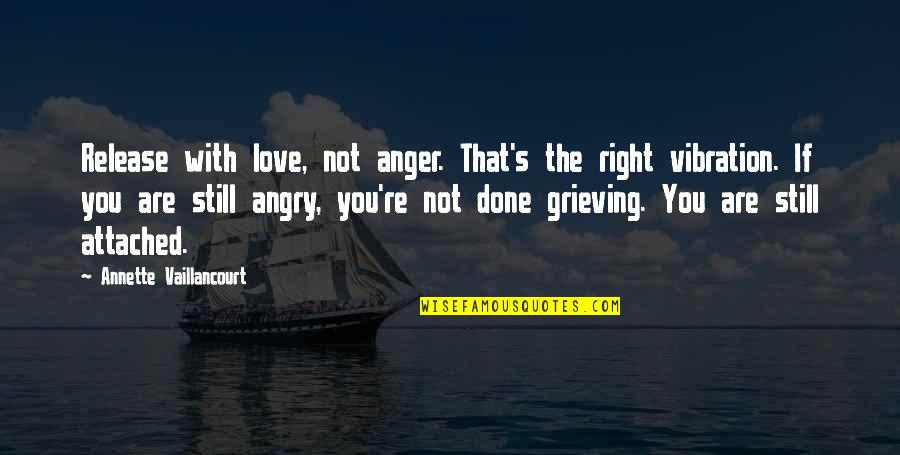 Grieving Quotes And Quotes By Annette Vaillancourt: Release with love, not anger. That's the right