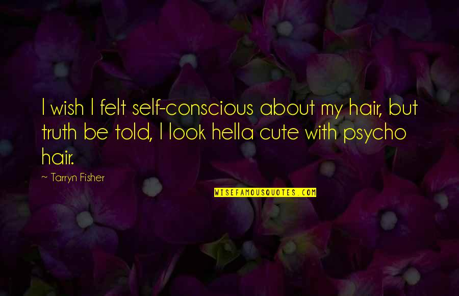 Grieving Quotes And Quotes By Tarryn Fisher: I wish I felt self-conscious about my hair,