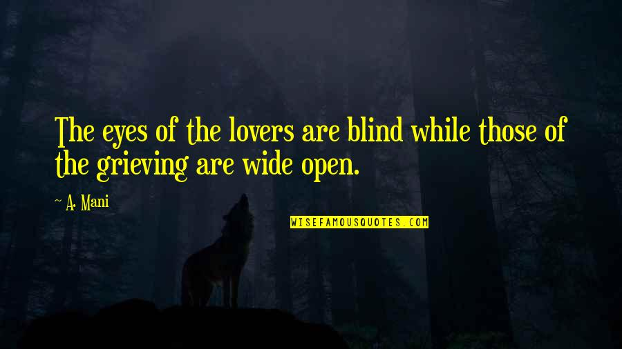 Grieving Quotes By A. Mani: The eyes of the lovers are blind while