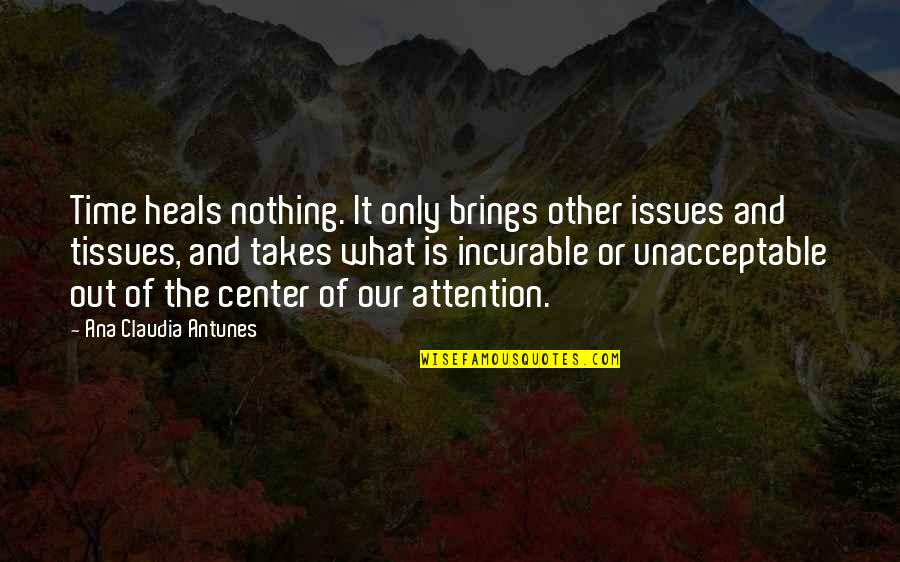 Grieving Quotes By Ana Claudia Antunes: Time heals nothing. It only brings other issues