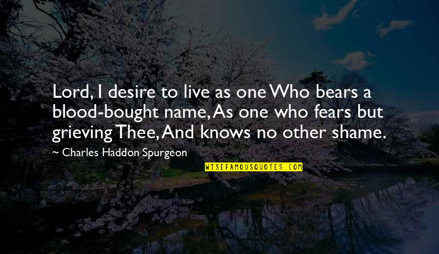 Grieving Quotes By Charles Haddon Spurgeon: Lord, I desire to live as one Who