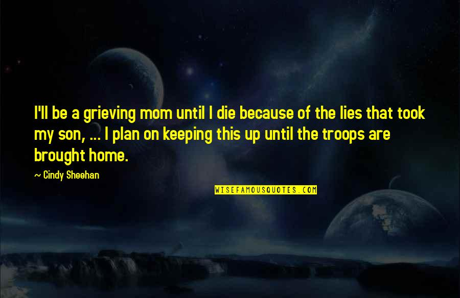 Grieving Quotes By Cindy Sheehan: I'll be a grieving mom until I die