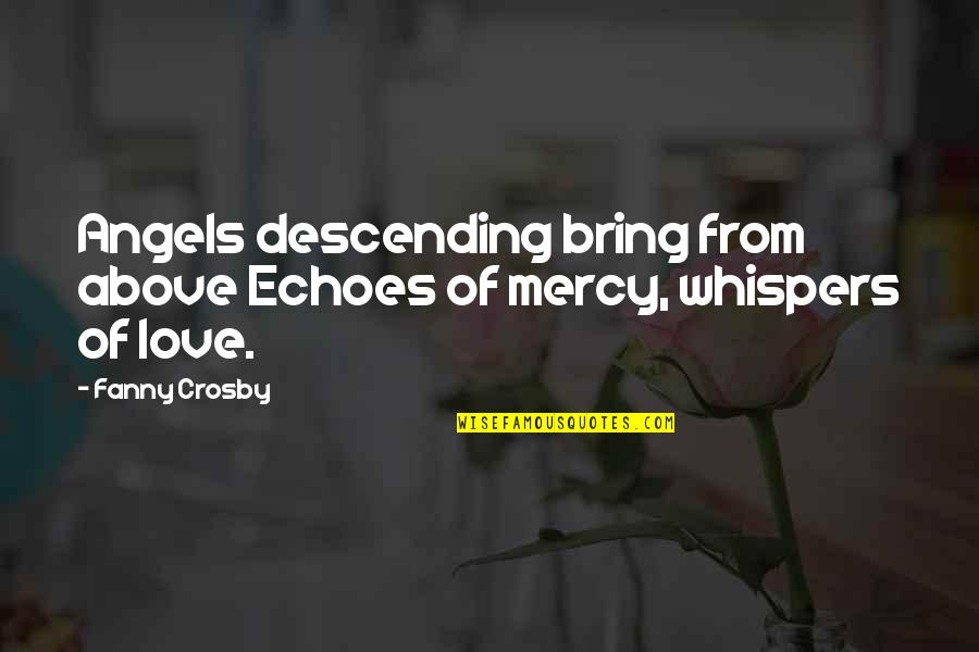 Grieving Quotes By Fanny Crosby: Angels descending bring from above Echoes of mercy,