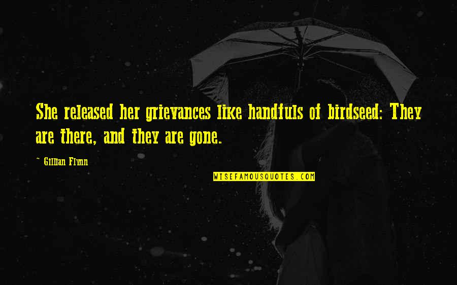 Grieving Quotes By Gillian Flynn: She released her grievances like handfuls of birdseed: