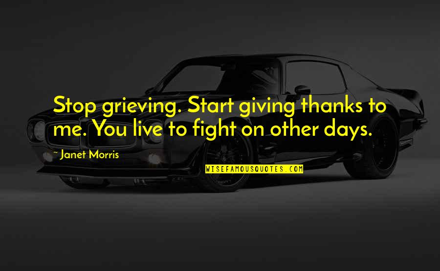 Grieving Quotes By Janet Morris: Stop grieving. Start giving thanks to me. You