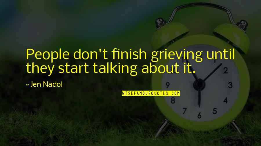 Grieving Quotes By Jen Nadol: People don't finish grieving until they start talking