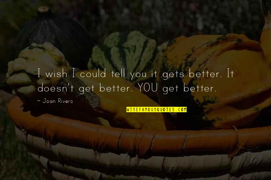 Grieving Quotes By Joan Rivers: I wish I could tell you it gets