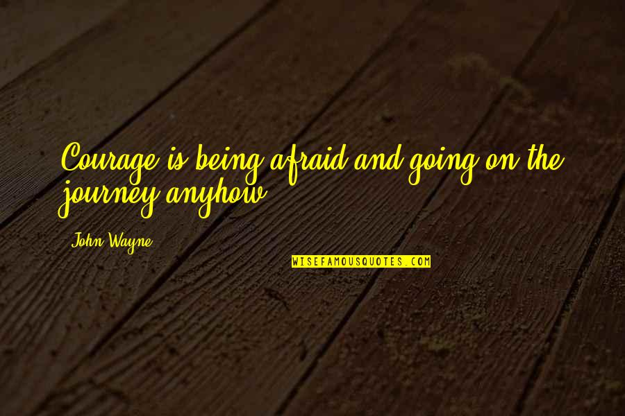 Grieving Quotes By John Wayne: Courage is being afraid and going on the