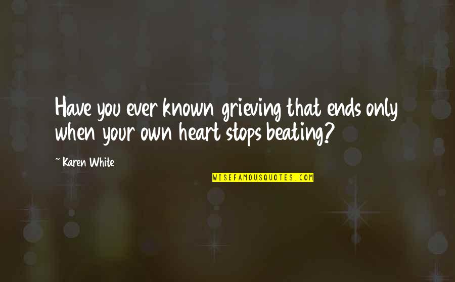 Grieving Quotes By Karen White: Have you ever known grieving that ends only