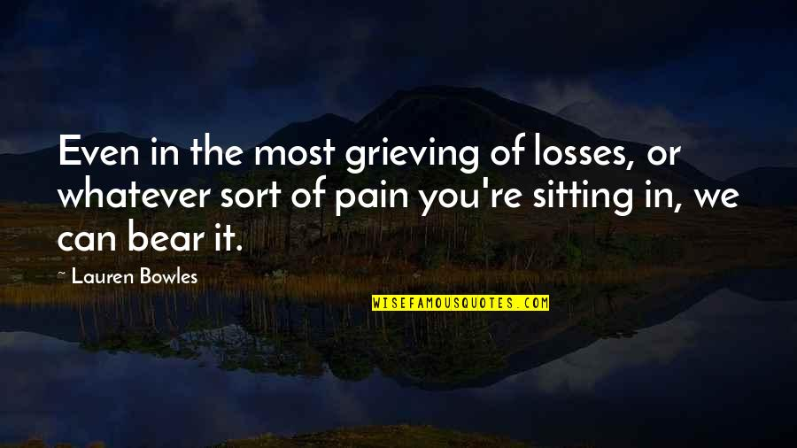 Grieving Quotes By Lauren Bowles: Even in the most grieving of losses, or