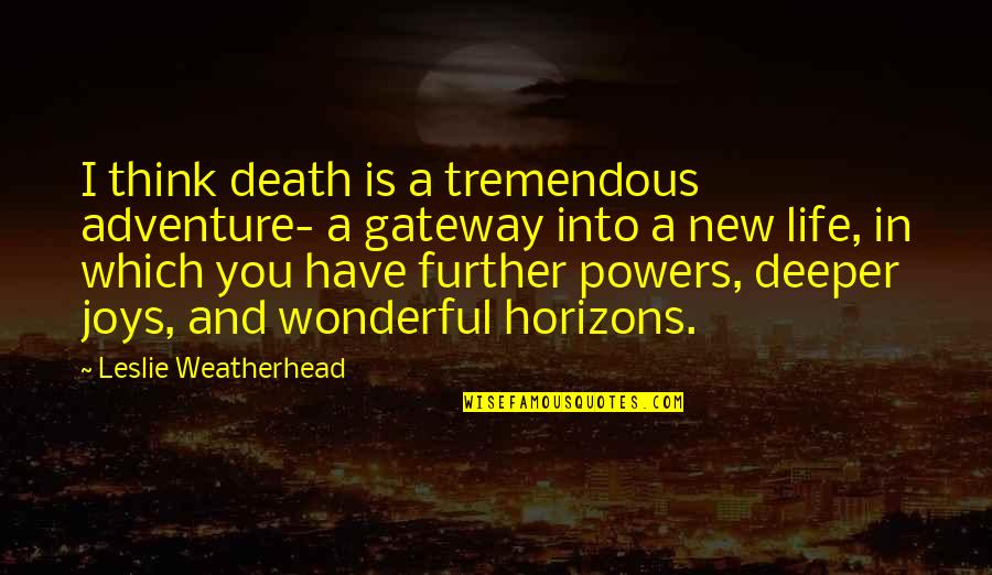 Grieving Quotes By Leslie Weatherhead: I think death is a tremendous adventure- a