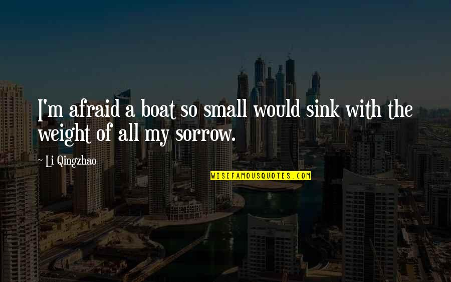 Grieving Quotes By Li Qingzhao: I'm afraid a boat so small would sink