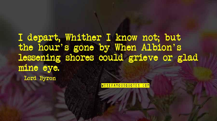 Grieving Quotes By Lord Byron: I depart, Whither I know not; but the