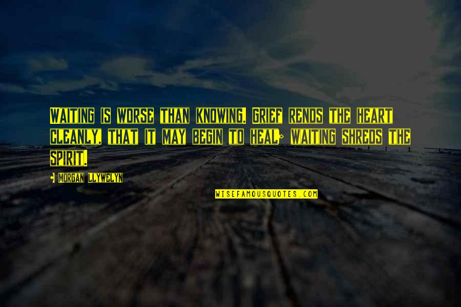 Grieving Quotes By Morgan Llywelyn: Waiting is worse than knowing. Grief rends the