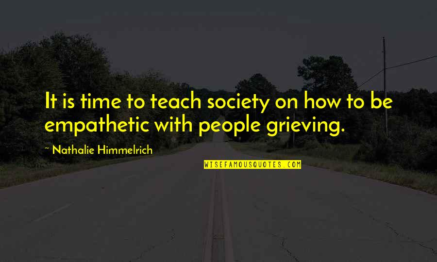 Grieving Quotes By Nathalie Himmelrich: It is time to teach society on how