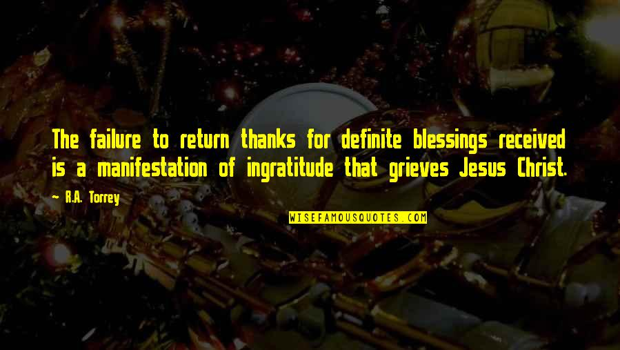 Grieving Quotes By R.A. Torrey: The failure to return thanks for definite blessings