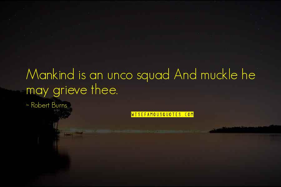Grieving Quotes By Robert Burns: Mankind is an unco squad And muckle he