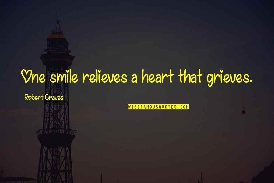 Grieving Quotes By Robert Graves: One smile relieves a heart that grieves.