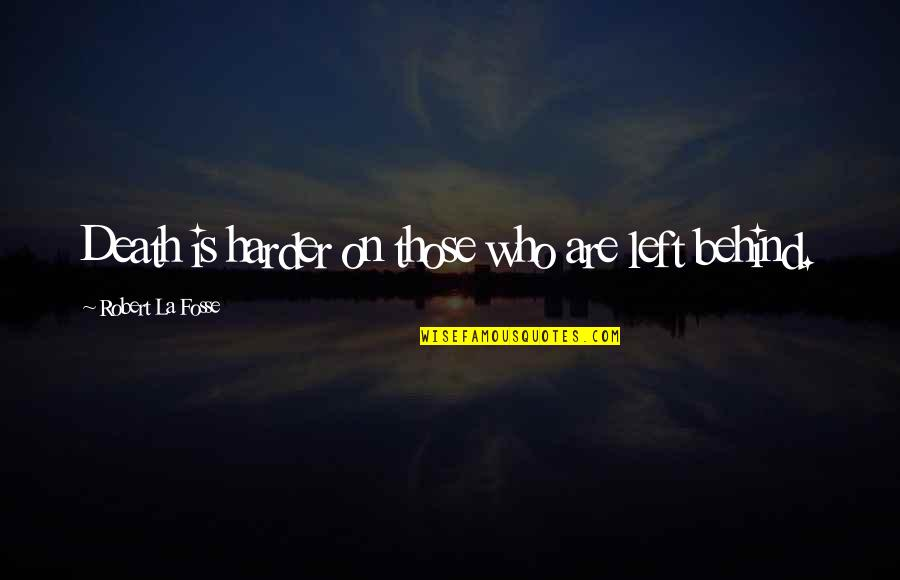 Grieving Quotes By Robert La Fosse: Death is harder on those who are left