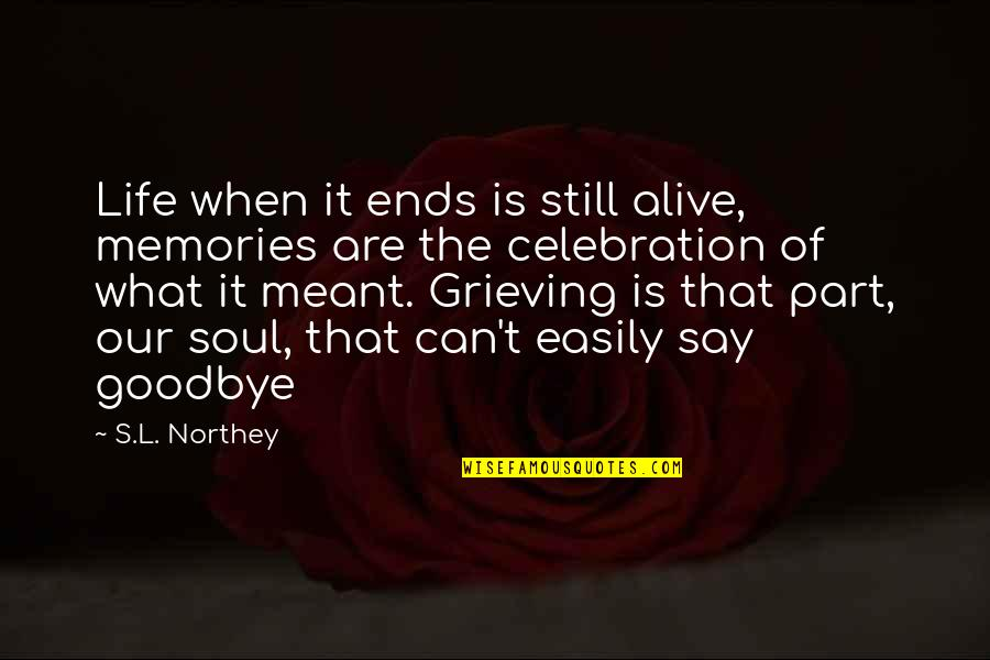 Grieving Quotes By S.L. Northey: Life when it ends is still alive, memories