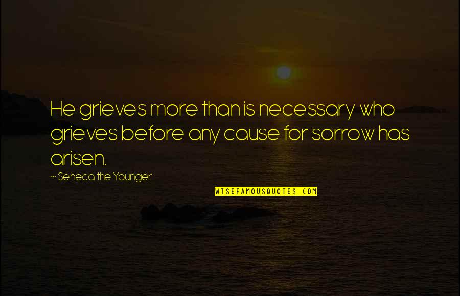 Grieving Quotes By Seneca The Younger: He grieves more than is necessary who grieves