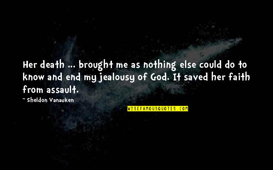 Grieving Quotes By Sheldon Vanauken: Her death ... brought me as nothing else