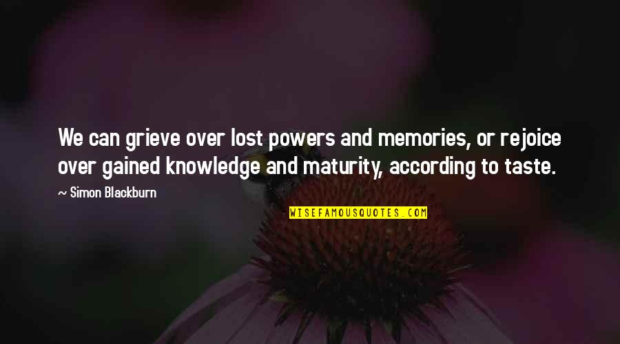 Grieving Quotes By Simon Blackburn: We can grieve over lost powers and memories,