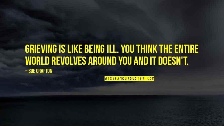 Grieving Quotes By Sue Grafton: Grieving is like being ill. You think the