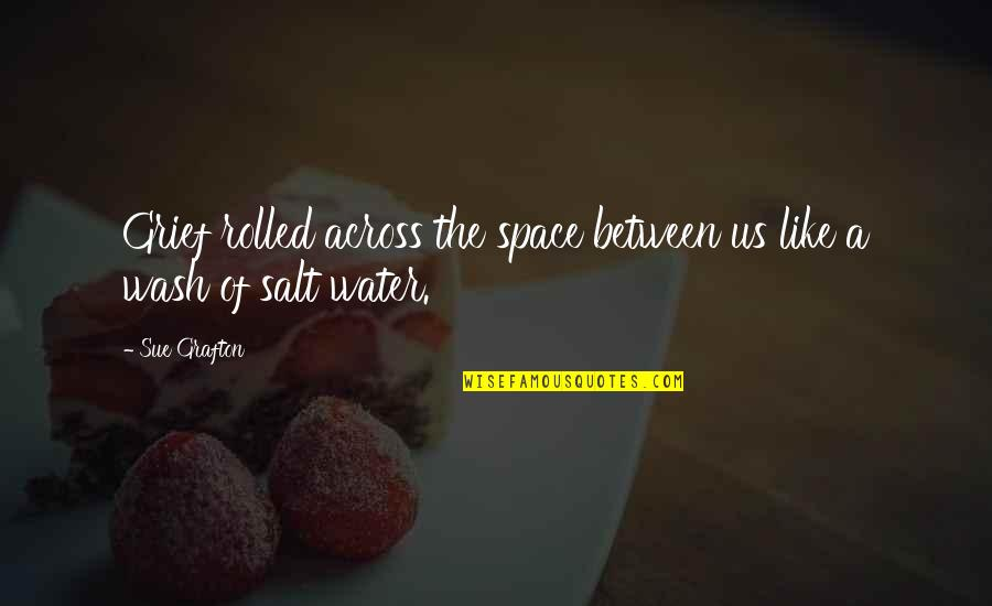 Grieving Quotes By Sue Grafton: Grief rolled across the space between us like