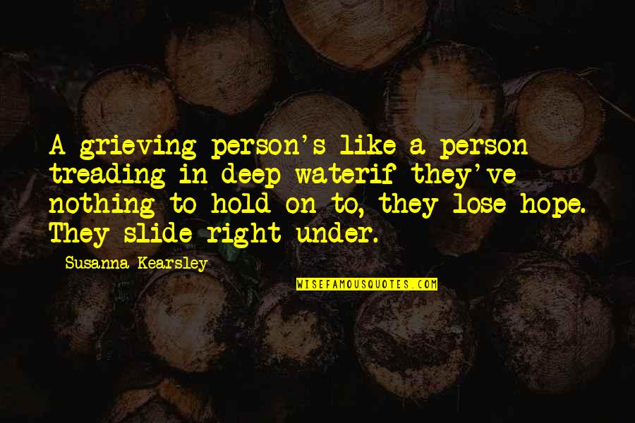 Grieving Quotes By Susanna Kearsley: A grieving person's like a person treading in