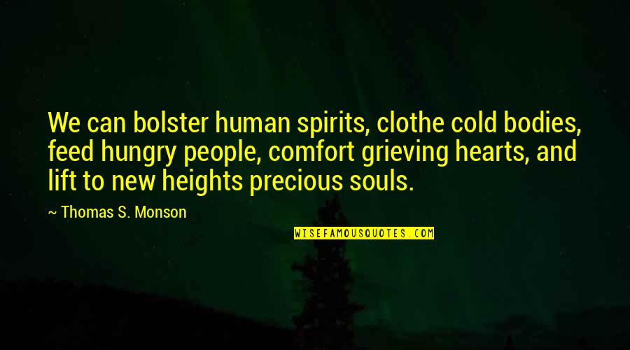 Grieving Quotes By Thomas S. Monson: We can bolster human spirits, clothe cold bodies,