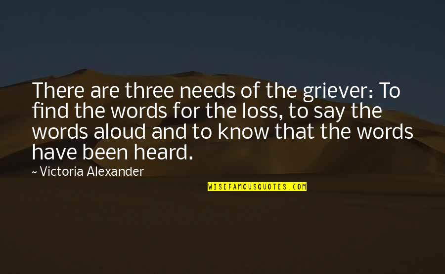 Grieving Quotes By Victoria Alexander: There are three needs of the griever: To