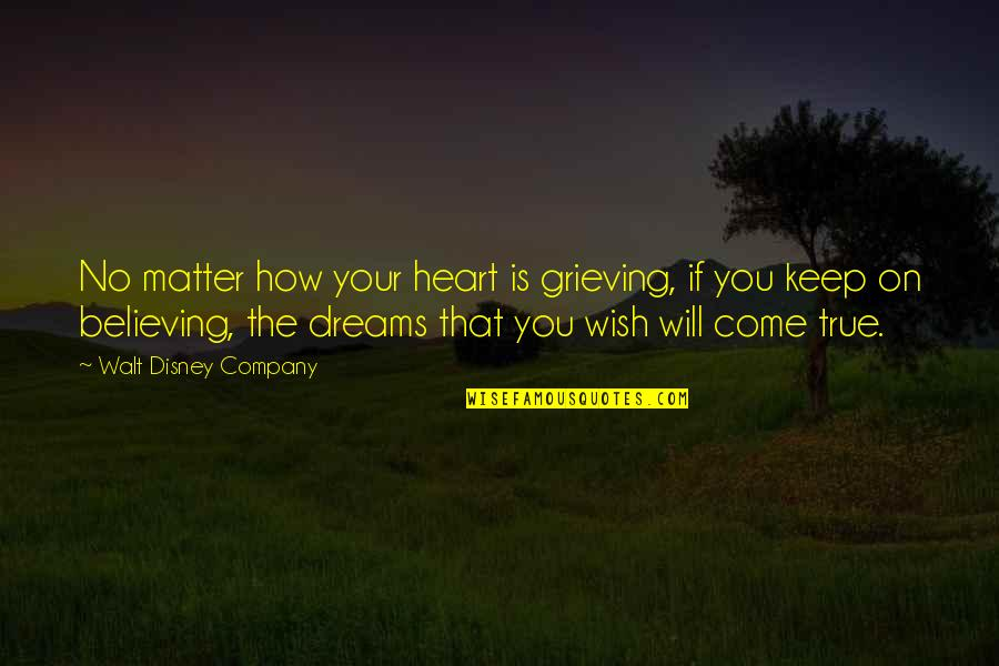 Grieving Quotes By Walt Disney Company: No matter how your heart is grieving, if