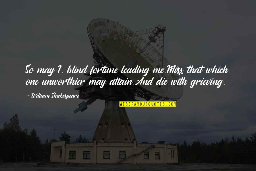 Grieving Quotes By William Shakespeare: So may I, blind fortune leading me,Miss that