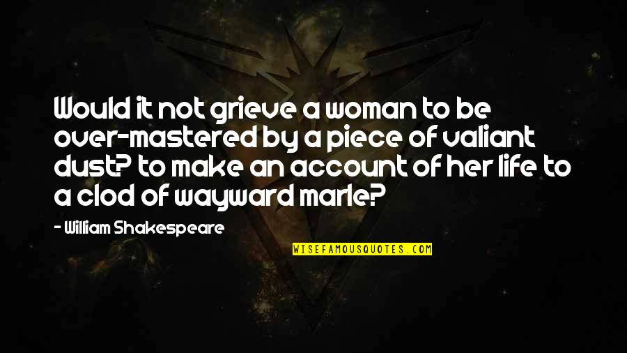 Grieving Quotes By William Shakespeare: Would it not grieve a woman to be