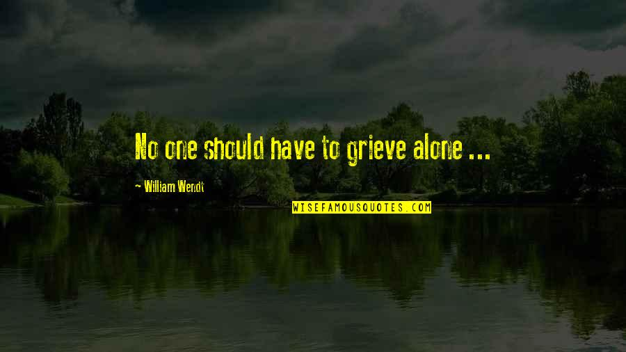 Grieving Quotes By William Wendt: No one should have to grieve alone ...