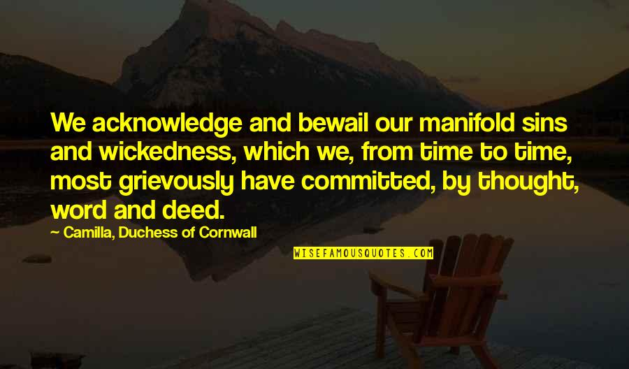 Grievously Quotes By Camilla, Duchess Of Cornwall: We acknowledge and bewail our manifold sins and