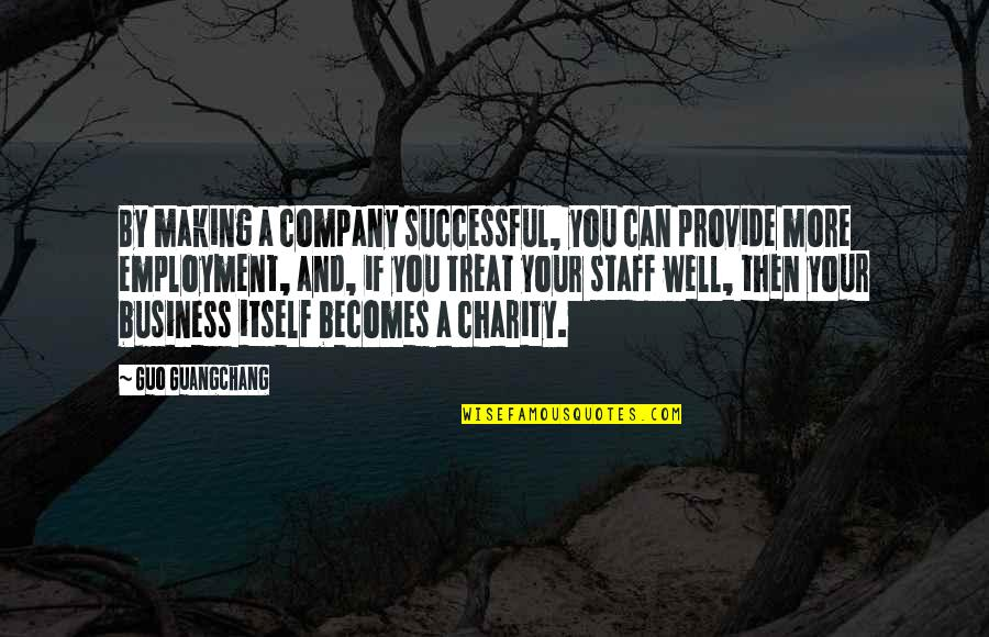 Grievously Quotes By Guo Guangchang: By making a company successful, you can provide