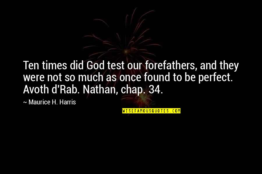 Grievously Quotes By Maurice H. Harris: Ten times did God test our forefathers, and