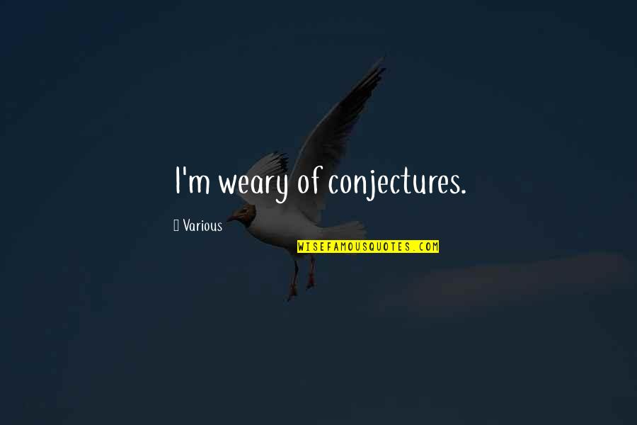 Grievously Quotes By Various: I'm weary of conjectures.