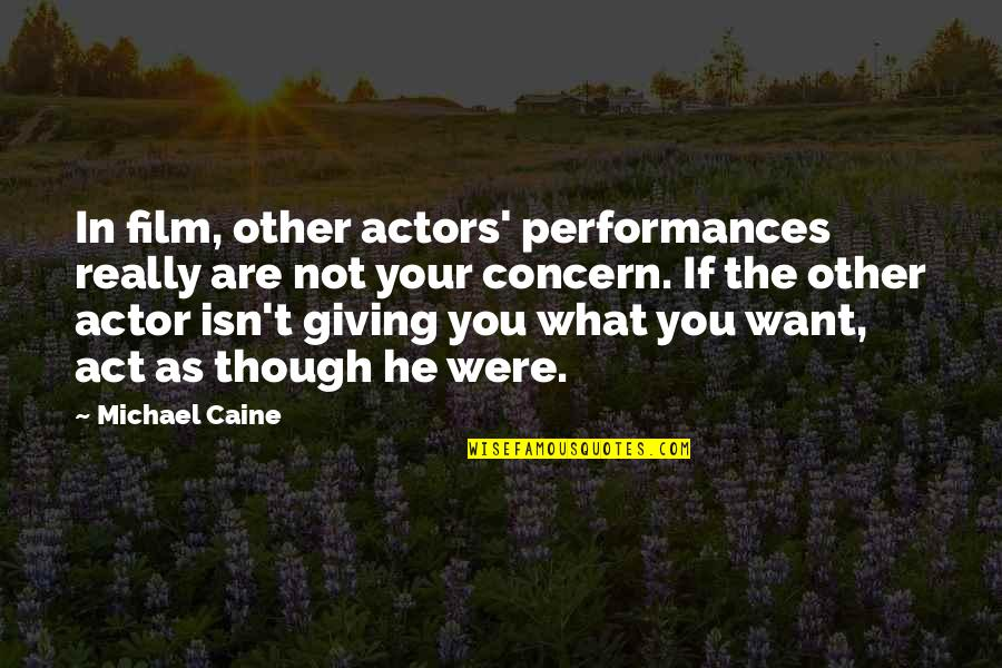 Grifters Quotes By Michael Caine: In film, other actors' performances really are not