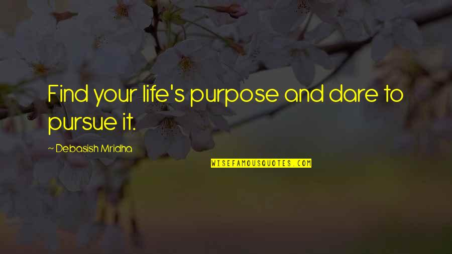 Grigore Moisil Quotes By Debasish Mridha: Find your life's purpose and dare to pursue